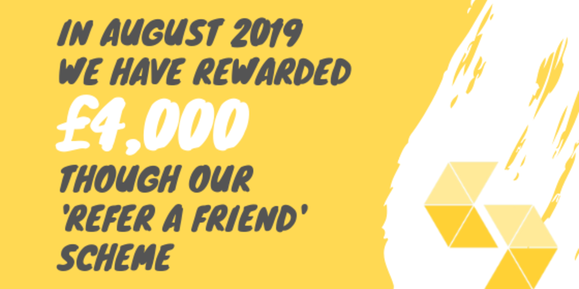 This Month Alone We Have Rewarded £4,000 Though Our 'Refer A Friend' Scheme