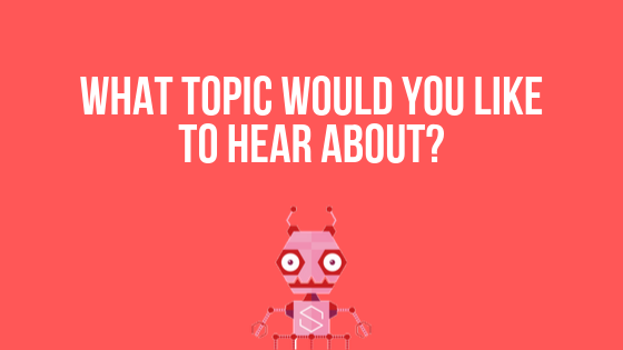 What Topic Would You Like To Hear About